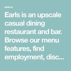 Earls is an upscale casual dining restaurant and bar. Browse our menu features, find employment, discover a location near you or purchase gift cards. Happy Hour Food, Happy Hour Menu, Meals For Four, Organic Maple Syrup, Drink Menu, Protein Pack, Signature Cocktail, Test Kitchen, Banff