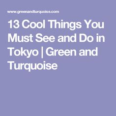 13 Cool Things You Must See and Do in Tokyo | Green and Turquoise