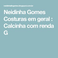 Neidinha Gomes Costuras em geral : Calcinha com renda G