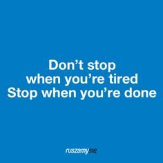 Don't stop when you're tired  http://motywatory.ruszamysie.pl/motywator/don-t-stop-when-you-re-tired