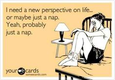 i love naps! ha ha fix everything!