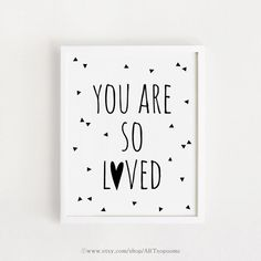 You are so loved Printable quotes Poster Sign White and black