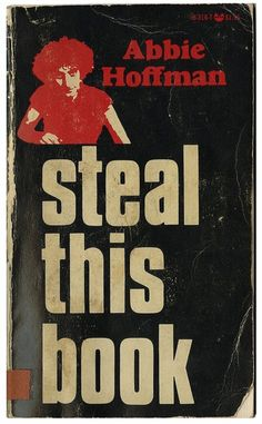 """1970. Steal This Book. Abbie Hoffman. // American """"Yippie"""" revolutionary Abbie Hoffman's ironically best-selling book and manual of subversion, Steal This Book, became the bible of the U.S. counterculture."""