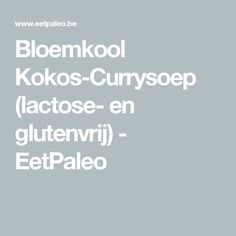 Bloemkool Kokos-Currysoep (lactose- en glutenvrij) - EetPaleo