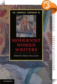 The Cambridge Companion to Modernist Women Writers    :  Women played a central role in literary modernism  theorizing  debating  writing  and publishing the critical and imaginative work that resulted in a new literary culture during the early twentieth century. This volume provides a thorough overview of the main genres  the important issues  and the key figures in women s writing during the years 1890-1945. The essays treat the work of Woolf  Stein  Cather  H. D. Barnes  Hurston  an...