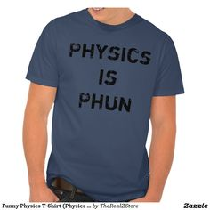 Funny Physics T-Shirt (Physics is Phun)