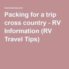 Packing for a trip cross country - RV Information (RV Travel Tips)
