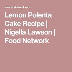 Lemon Polenta Cake Recipe   Nigella Lawson   Food Network