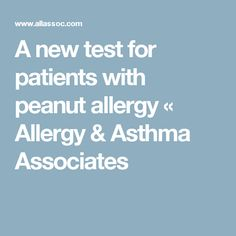 A new test for patients with peanut allergy « Allergy & Asthma Associates