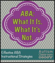 Autism Classroom News: Applied Behavior Analysis: What It Is. What It's Not.
