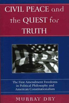 Civil Peace And The Quest For Truth: The First Amendment Freedoms In Political Philosophy And American Constituti...