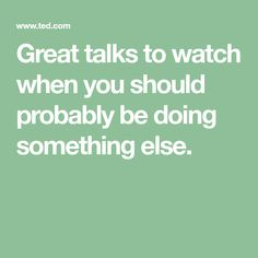 Great talks to watch when you should probably be doing something else.