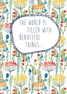 Floral: The World Is Filled With Beautiful Things Quote Art Print from Artifax Art Prints Quotes, Quote Art, Art Quotes, South African Decor, Art Posters, Beautiful Things, Canvas Prints, Wall Art, World