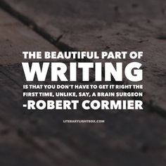 """""""The beautiful part of writing is that you don't have to get it right the first time, unlike, say, a brain surgeon. Bad Grammar, Personalized Stationery, First Time, Lightbox, Writing, The Originals, Sayings, Books, Brain"""