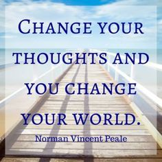 Change your thoughts and you change your world. ~ Norman Vincent Peale (scheduled via http://www.tailwindapp.com?utm_source=pinterest&utm_medium=twpin&utm_content=post99731169&utm_campaign=scheduler_attribution)