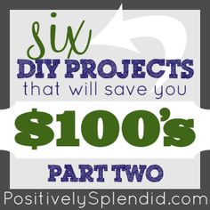 DIY Projects to Save You $100′s (Part Two) | Positively Splendid {Crafts, Sewing, Recipes and Home Decor}
