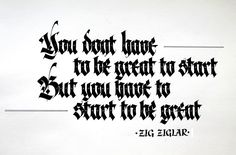 You don't have to be great to start, But you have to start to be great - calligraphy quote of zig ziglar by andrey martynov // @remrk