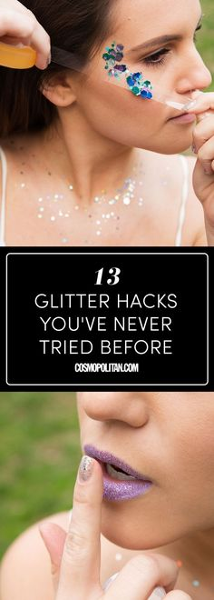 Here's a must-read article from Cosmopolitan:  13 Essential Glitter Hacks for Girls Who Are Actually Unicorns Inside