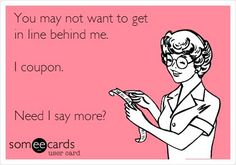 Funny Apology Ecard: You may not want to get in line behind me. I coupon. Need I say more?