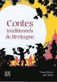CONTES TRADITIONNELS DE BRETAGNE, de Tristan Pichard ; ill. Loïc Tréhin - Ed. Locus Solus - 2013