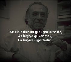 Aciz bir durum gibi gözükse de,  Az kişiye güvenmek,  En büyük sigortadır.   - Charles Bukowski