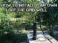 How To Install Your Own Off The Grid Well - SHTF Preparedness--find out if Uncle Clinton already has one. If not, great gift idea :)