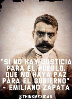"""""""If there is no justice for the people, may there be no peace for the government"""" - Emiliano Zapata...Este hombre si que era valiente! No como los que hay hoy una bola de cobardes asta por los poros!"""