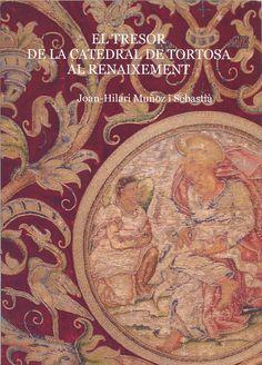 Muñoz i Sebastià, Joan-Hilari. El Tresor de la Catedral de Tortosa al Renaixement .[Tortosa] : Capítol Catedral de Tortosa, DL 2016