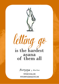 """Letting go is the hardest asana of them all."" Brian Russo's Yoga Bunny. www.bunnyoga.com. A Poppy Seed Collective collaboration. www.poppyseedcollective.com"