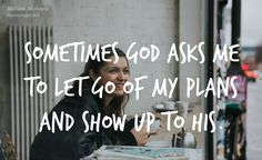 It's not about me. There is so much more going on in God's agenda for the day than what I had planned or what I can see.