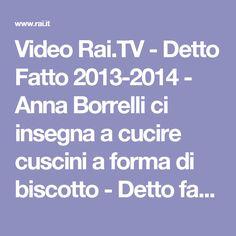 Video Rai.TV - Detto Fatto 2013-2014 - Anna Borrelli ci insegna a cucire cuscini a forma di biscotto - Detto fatto del 10/02/2014
