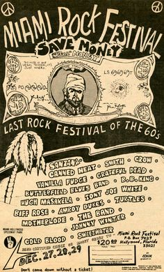 Miami Rock Festival — The Last Rock Festival of the 60s — December 27, 28, & 29, 1969 — with Santana, Canned Heat, Smith, Crow, Vanilla Fudge, Grateful Dead, Butterfield Blues Band, B.B. King, Hugh Masakela, Tony Joe White, Biff Rose, Amoy Dukes, Turtles, Motherlode, The Band, Johnny Winter, Cold Blood & Sweetwater
