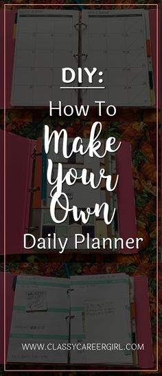 "DIY - How To Make Your Own Daily Planner Stuck trying to find the perfect planner to fit all of your needs? Recently I was going from site to site trying to find the perfect daily planner to track the many ""hats"" that I wear. Read more: http://www.classycareergirl.com/2016/11/daily-planner-diy-make-your-own/"