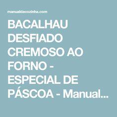 BACALHAU DESFIADO CREMOSO AO FORNO - ESPECIAL DE PÁSCOA - Manual da Cozinha