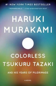 Haruki Murakami - Colorless Tsukuru Tazaki and His Years of Pilgrimage (2013)