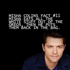 @MishaCollins Facts #11 - Misha eats all the white stuff out of the Oreos, then he puts them back in the bag. #Supernatural