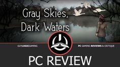 Gray Skies, Dark Waters - Logic Review