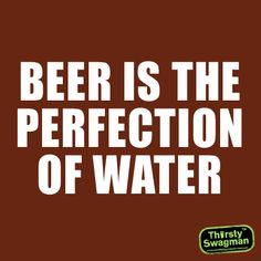 #Beer is the perfection of water
