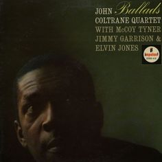 """Ballads"" - John Coltrane Quartet  Cover Design: Flynn / Viceroy  Photo: Jim Marshall"