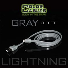Glow in the Dark Charge & Sync Data Cable By Color Cables. Apple Lightning: GRAY (3 Feet) ----- FEATURES: GLOW IN THE DARK: Photo-luminescencent EASY TO CONNECT: EXTRA STRONG & TOUGH: TANGLE PROOF: DIFFERENT COLORS: Blue, Red, Orange, Green, Purple, Grey & Pink DIFFERENT SIZES: 3 Feet & 6 Feet Apple Lightning For: iPhone, iPad, & iPod (New generation) Micro USB For Android, Windows, and Blackberry 30 Pin Dock For: iPhone, iPad, & iPod (old generation)