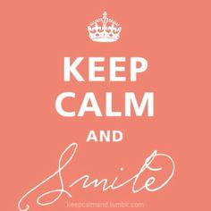Keep calm and smile:)