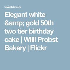 Elegant white & gold 50th two tier birthday cake | Willi Probst Bakery | Flickr