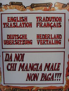 Sign in a restaurant in an Italian village, with a mistake in every translation:  English traslation → English translation  Tradution français → Traduction française  Deutsche ubersetzung → Deutsche Übersetzung  Nederland vertaling → Nederlandse vertaling  The text underneath says that one doesn't have to pay if the food isn't okay.