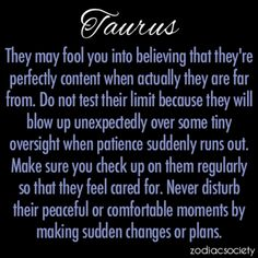 Wow! This is so true!  I see it in my Taurus friend on a daily basis and I try to always honor and respect her. No wonder we get along so well!