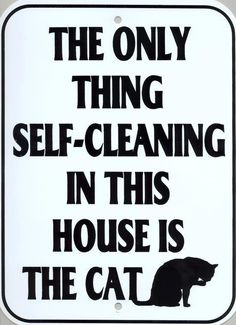 Self-cleaning #cats - I have this sign on my dish washer! Love it!