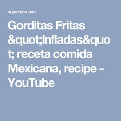 "Gorditas Fritas ""Infladas"" receta comida Mexicana, recipe - YouTube"