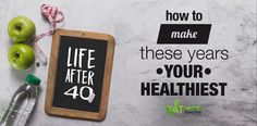 Life After 40: How To Make These Years Your Healthiest