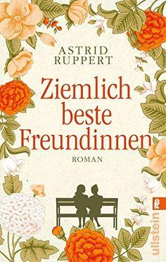 Ziemlich beste Freundinnen: Roman von Astrid Ruppert https://www.amazon.de/dp/3548286771/ref=cm_sw_r_pi_dp_x_akzQxbNAG1MBB