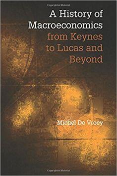 A history of macroeconomics from Keynes to Lucas and beyond / Michel de Vroey. New York : Cambridge University Press, 2016.