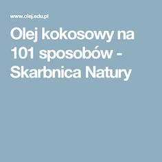 Olej kokosowy na 101 sposobów - Skarbnica Natury
